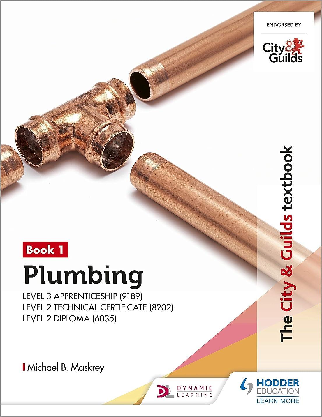 寄り添う調べる肉The City & Guilds Textbook: Plumbing Book 1 for the Level 3 Apprenticeship (9189), Level 2 Technical Certificate (8202) & Level 2 Diploma (6035): for the ... (City & Guilds Textbooks) (English Edition)