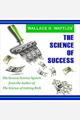 Wallace D. Wattles' The Science of Success: The Success Science System from the Best-Selling Author of The Science of Getting Rich Audible Audiobook