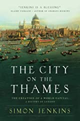 The City on the Thames: The Creation of a World Capital: A History of London Hardcover