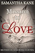 Mission to Love (Brothers in Arms Book 14)