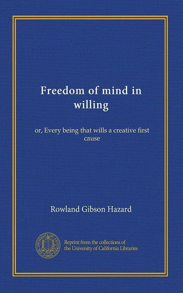 大学院競争胃Freedom of mind in willing: or, Every being that wills a creative first cause