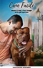 Addestramento cane: Cane facile (Vol. 3) I bisogni del cane. Addestrare ed educare il cane ai comandi base, al guinzaglio, educare il cane a fare i bisogni ... a stare solo in casa (Italian Edition)
