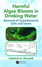 Harmful Algae Blooms in Drinking Water: Removal of Cyanobacterial Cells and Toxins (Advances in Water and Wastewater Transport and Treatment Book 1)