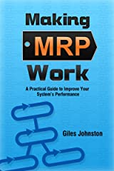 Making MRP Work: A Practical Guide To Improve Your System's Performance (The Business Productivity Series Book 14) Kindle Edition