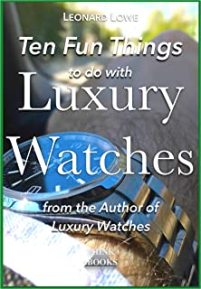 Ten Fun Things to do with Luxury Watches: like Rolex, Breitling, Omega, Patek, JLC and many others