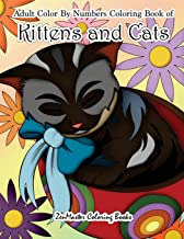 Adult Color By Numbers Coloring Book of Kittens and Cats: A Kittens and Cats Color By Number Coloring Book for Adults for Relaxation and Stress Relief ... Color By Number Coloring Books) (Volume 13)