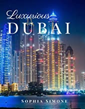 Luxurious Dubai: A Beautiful Picture Book Photography Coffee Table Photobook Tour Guide Book with Photo Pictures of the Spectacular City within United Arab Emirates (UAE) in Asia.