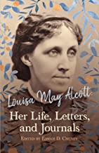 Louisa May Alcott: Her Life, Letters, and Journals (English Edition)