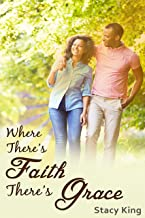 Where There's Faith There's Grace: The Greatest Love Story Ever Told (The Jesus Chronicles Book 1)
