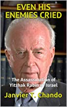 EVEN HIS ENEMIES CRIED: The Assassination of Yitzhak Rabin of Israel (English Edition)
