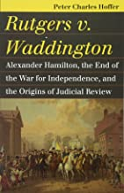 Rutgers v. Waddington: Alexander Hamilton, the End of the War for Independence, and the Origins of Judicial Review (Landmark Law Cases & American Society)