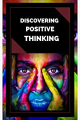 DISCOVERING POSITIVE THINKING: Powerful Guide to Start Activating the Power of Positive Thinking in Your Life! (INTRODUCTION TO POSITIVE THINKING Book 2) (English Edition) eBook Kindle