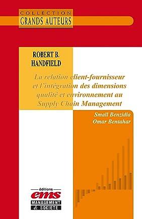 Robert B. Handfield - La relation client-fournisseur et lintégration des dimensions qualité et environnement au Supply Chain Management (Les Grands Auteurs) (French Edition)