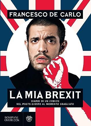 La mia brexit: diario di un comico nel posto giusto al momento sbagliato