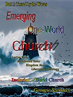 The Emerging One-World Church: Part 1: Tossed by the Waves