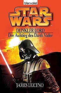 Star Wars - Dunkler Lord. Der Aufstieg des Darth Vader (German Edition)