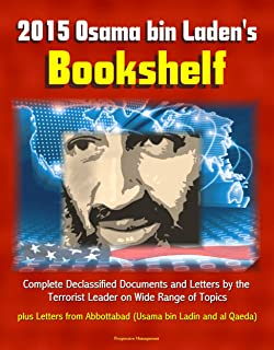 2015 Osama bin Laden's Bookshelf: Complete Declassified Documents and Letters by the Terrorist Leader on Wide Range of Topics, plus Letters from Abbottabad (Usama bin Ladin and al Qaeda)
