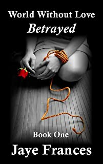 Betrayed (World Without Love Book 1)