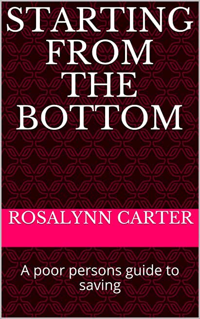 Starting from the Bottom: A poor persons guide to saving (English Edition)