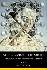 Supersizing the Mind: Embodiment, Action, and Cognitive Extension (Philosophy of Mind) Kindle Edition