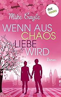 Wenn aus Chaos Liebe wird: Roman (German Edition)