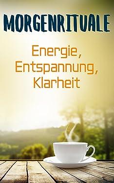 Morgenroutine: Morgenroutinen für mehr Energie, Motivation und Klarheit: (Von den Besten lernen: Morgenroutinen von Mark Zuckerberg, Oprah Winfrey, Barack ... Beckham, Tony Robbins...) (German Edition)
