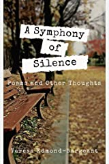 A Symphony of Silence: Poems and Other Thoughts Kindle Edition