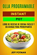 Olla programable: Libro de Recetas de Cocina Fáciles y Deliciosas para Principiantes (Instant Pot)