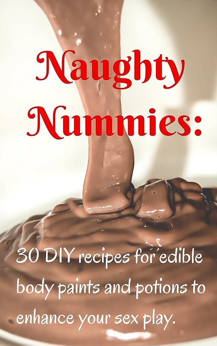 夫婦耐えられるペルーNaughty Nummies: 30 DIY recipes for edible body paints and potions to enhance your sex play. (English Edition)