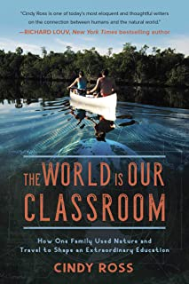 The World Is Our Classroom: How One Family Used Nature and Travel to Shape an Extraordinary Education