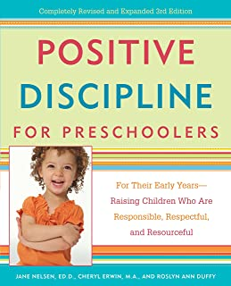 Positive Discipline for Preschoolers: For Their Early Years--Raising Children Who are Responsible, Respectful, and Resourc...