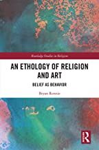 An Ethology of Religion and Art: Belief as Behavior (Routledge Studies in Religion) (English Edition)