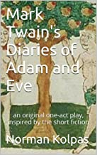 Mark Twain's Diaries of Adam and Eve: an original one-act play, inspired by the short fiction