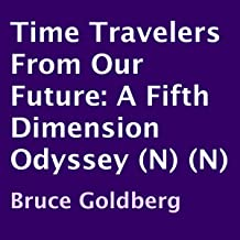 Time Travelers from Our Future: A Fifth Dimension Odyssey