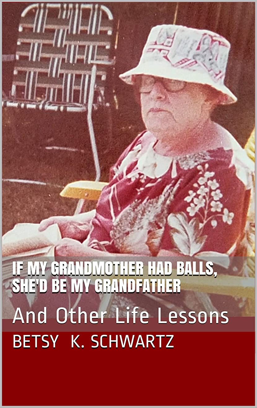 椅子シンプルなロマンチックIf My Grandmother Had Balls, She'd Be My Grandfather: And Other Life Lessons (English Edition)
