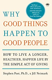 Why Good Things Happen To Good People: The Exciting New Research That Proves the Link Between Doing Good and Living a Long...