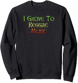 I Grove to Reggae Music Sweatshirt