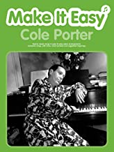 Make It Easy Cole Porter: Twenty Classic Songs in Easy-to-play Piano Arrangements. Complete Songs, with Lyrics, Chord Symbols and Suggested Fingerings (Make It Easy)