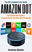 Amazon Echo: Dot : The Ultimate User Guide to Amazon Echo Dot 2nd Generation For Newbie