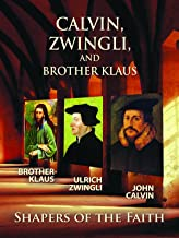 Calvin, Zwingli and Brother Klaus