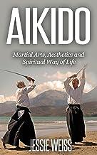 AIKIDO: Martial Arts, Aesthetics and Spiritual Way of Life (English Edition)