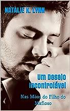 Um Desejo Incontrolável: Nas Mãos do Filho do Mafioso (Viagens Com Destino ao Amor Livro 2)