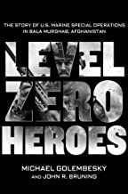 Level Zero Heroes: The Story of U.S. Marine Special Operations in Bala Murghab, Afghanistan