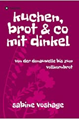 kuchen, brot und co mit dinkel: von der donauwelle bis zum vollkornbrot Kindle Ausgabe
