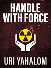 Handle With Force: An Action Thriller
