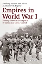 Empires in World War I: Shifting Frontiers and Imperial Dynamics in a Global Conflict (International Library of Twentieth Century History Book 68)