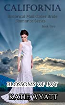 Blossoms of Joy (California Historical Mail Order Bride Romance Series Book 2)