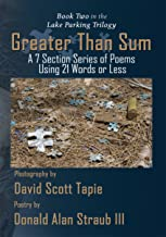 Greater Than Sum: A 7 Section Series of Poems Using 21 Words or Less (English Edition)