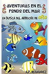 Aventuras en el fondo del mar. En busca del arrecife de oro: Un divertido libro de peces para niños (Explora el mundo de los animales nº 2) (Spanish Edition) Kindle Edition