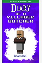 Diary of a Villager Butcher: An Unofficial Minecraft Book Kindle Edition